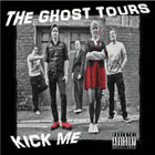 The Ghost Tours - Kick Me